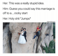 """She loves me for my sense of humor 😉 (@betasalmon is hilarious 🐟 follow @betasalmon): Her: This was a really stupid idea.  Him: Guess you could say this marriage is  off to a....rocky start  Her: Holy shit """"Jumps*  @BetaSalmon She loves me for my sense of humor 😉 (@betasalmon is hilarious 🐟 follow @betasalmon)"""