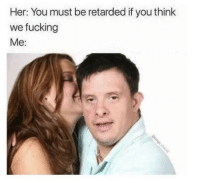 I just want our first time to be special #meme #funny #blackpeopletwitter #lmao: Her: You must be retarded if you think  we fucking  Me: I just want our first time to be special #meme #funny #blackpeopletwitter #lmao