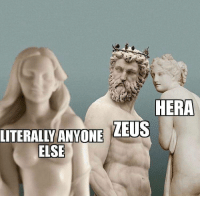 Zeus, Hera, and Why: HERA  UTERALLY ANYONE ZEUS  ELSE Why?
