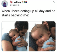 Girls, Internet, and Memes: HerBaby  @_Que19_  When I been acting up all day and he  starts babying me: Girls Meet The Internet is my favorite page right now