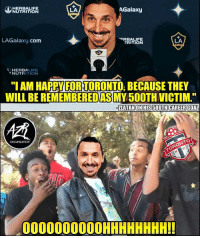 "Ibra 😂: HERBALIFE  NUTRITION  LA  AGalaxy  LAGalaxy.com  RBALIFE  TRITION  LA  HERBALIFE  NUTRITIONN  ""I AM HAPPY FOR TORONTO, BECAUSE THEY  WILL BE REMEMBEREDAS MY50OTH VICTIM  ZLATAN ON HIS 500TH CAREER GOAL  慣  ORGANIZATION  000000000OHHHHHHHH!! Ibra 😂"