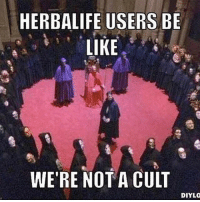 God damn herbalife...: HERBALIFE USERS BE  LIKE  WERE NOT A CULT  DIYLO God damn herbalife...