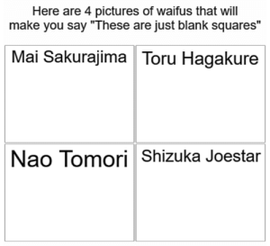 "Obligatory JoJo reference: Here are 4 pictures of waifus that will  make you say ""These are just blank squares""  Mai Sakurajima Toru Hagakure  Nao Tomori Shizuka Joestar Obligatory JoJo reference"