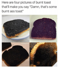 """Buzzfeed goin next level: Here are four pictures of burnt toast  that'll make you say """"Damn, that's some  burnt ass toast""""  ChillBlinton Buzzfeed goin next level"""