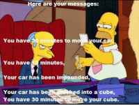 "Memes, 🤖, and Cube: Here are messages  your messages  You hav  minutes to mo  our Ca  You have minutes  Your car has been impounded,  Your car has be  d into a cube,  You have 30 minutes  e your cube. ""Homer the Smithers"" (S7E17)"