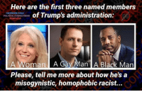 Hmm...: Here are the first three named members  FACBOOK COM/  of Trump's administration.  A Woman A G  an  A Black Man  Please, tell me more about how he's a  misogynistic, homophobic racist... Hmm...