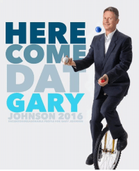 me irl: HERE  COME  JOHNSON 2016  FACEBOOK REASONABLE PEOPL FOR GARY JOHNSON me irl