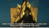 Are we excited about this? I am afraid but you should be excited. Your humble @drunkhistory narrator, next week.: HERE COMES SICK-ASS HAMILTON ONA FLAMING SHIP.  YOUR ASS WILL NEVER BE THE SAME. Are we excited about this? I am afraid but you should be excited. Your humble @drunkhistory narrator, next week.