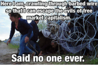 market capitalization: Here Democrawling barbed wire  through So that I can escape the evils of free  market capitalism.  Said no one ever.