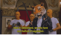 Wtf, Switzerland, and One: Here in Switzerland, we only have  one method of negotiation. <p>Claro que WTF, guapi.</p>