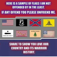 "Pass it on and see how many ""friends"" you can lose! -- Check out Our 2nd Amendment Apparel: http://goo.gl/YQERIk: HERE IS A SAMPLE OF FLAGS IAM NOT  OFFENDED BY IN THE LEAST  IF ANY OFFEND YOU PLEASE UNFRIEND ME.  DONT TREADON AD  AN APPEAL TO HEAVEN  COME AND TAKE IT  SHARE TO SHOW YOU LOVE OUR  COUNTRY AND ITS WARRIOR  HISTORY. Pass it on and see how many ""friends"" you can lose! -- Check out Our 2nd Amendment Apparel: http://goo.gl/YQERIk"