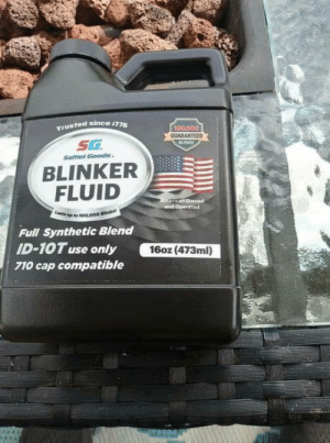 Here is the blinker fluid you ordered: Here is the blinker fluid you ordered