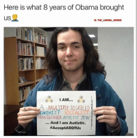 America, Funny, and Instagram: Here is what 8 years of Obama brought  G: THE IBERAL WEENIE  I AM  MULTIPLY DISABLED  EMINIST SOCLAL  TRANSGENDER ATHEIST JEW  And I am Autistic.  🤣🤣 🔴www.TooSavageForDemocrats.com🔴 JOINT INSTAGRAM: @rightwingsavages Partners: 🇺🇸 @The_Typical_Liberal 🇺🇸 @theunapologeticpatriot 🇺🇸 @DylansDailyShow 🇺🇸 @keepamerica.usa 🇺🇸@Raised_Right_ 🇺🇸@conservative.female 🇺🇸 @too_savage_for_liberals 🇺🇸 @Conservative.American DonaldTrump Trump 2A MakeAmericaGreatAgain Conservative Republican Liberal Democrat Ccw247 MAGA Politics LiberalLogic Savage TooSavageForDemocrats Instagram Merica America PresidentTrump Funny True SecondAmendment