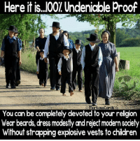 Children, Dress, and Religion: Here it is. .00/ Undenigble Proof  markassCards  You can be completely devoted to your religion  Wear beards, dress modestłly and reject modern society  Without strapping explosive vests to children