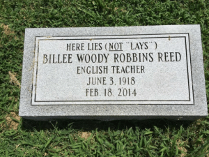 Creepy, Lay's, and Petty: HERE LIES (NOT LAYS  BILLEE WOODY ROBBINS REED  ENGLISH TEACHER  JUNE 3. 1918  FEB. 18. 2014 hecticcharli:  thesilencedmasses:  sixpenceee:  A grammatically correct headstone. From here. More posts like this here:sixpenceee.com/tagged/creepy  @hecticcharli I am this petty  Honestly same