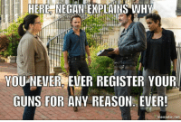 Life lessons from The Walking Dead KL: HERE NEGAN EXPLAINS WHY  YOU NEVER EVER REGISTER YOUR  GUNS FOR ANY REASON EVER!  ematic.net Life lessons from The Walking Dead KL