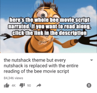 me irl: here the whole bee movie Script  narrated.If you want to read  along.  Click the link in the description  the nutshack theme but every  nutshack replaced With the entire  reading of the bee movie script  84,346 views me irl