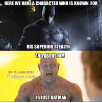 Batman, Memes, and Shazam: HERE WE HAVE A CHARACTER WHO IS KNOWN FOR  HIS SUPERIOR STEALTH  ANDABOVEHIM  JUSTICE.LEAGUE.MEMES  ISJUST BATMAN My back hasn't been hurting for the longest now. Also, during that time span, I haven't had to play Fortnite with @realworldofflash Coincidence?🤷🏻‍♂️ I think not 💁🏻‍♂️ -Shazam ⚡️