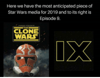clone wars: Here we have the most anticipated piece of  Star Wars media for 2019 and to its right is  Episode 9.  STAR WARS  THE  CLONE  WARS