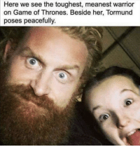 Game of Thrones, Tumblr, and Blog: Here we see the toughest, meanest warrior  on Game of Thrones. Beside her, Tormund  poses peacefully game-of-thrones-fans:  Little Tormund