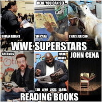 Here u can SEE wwe superstars reading books..well most of them. (Inspired by @elissasdomain give her a follow please). wwe wwememes romanreigns romanempire sincara undertaker theundertaker chrisjericho kevinowens sheamus cesaro markhenry johncena nikkibella themiz wrestler wrestling wrestlingmemes prowrestling professionalwrestling wwf worldwrestlingfederation wweuniverse wwenetwork wwesuperstars raw smackdown smackdownlive wweraw wwenxt: HERE YOU CAN SEE  CHRIS JERICHO  ROMAN REIGNS  SIN CARA  JOHN CENA  SHEAMUS  MARK  HENRY  @HE WHO LIKES SASHA  READING BOOKS Here u can SEE wwe superstars reading books..well most of them. (Inspired by @elissasdomain give her a follow please). wwe wwememes romanreigns romanempire sincara undertaker theundertaker chrisjericho kevinowens sheamus cesaro markhenry johncena nikkibella themiz wrestler wrestling wrestlingmemes prowrestling professionalwrestling wwf worldwrestlingfederation wweuniverse wwenetwork wwesuperstars raw smackdown smackdownlive wweraw wwenxt