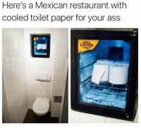 Ass, Memes, and Restaurant: Here's a Mexican restaurant with  cooled toilet paper for your ass  LHCID Smart move... payattentionamerica