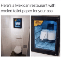 "Alive, Ass, and Memes: Here's a Mexican restaurant with  cooled toilet paper for your ass  ICE <p>What a time to be alive via /r/memes <a href=""https://ift.tt/2IN66iq"">https://ift.tt/2IN66iq</a></p>"