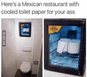 omg-humor:  Montezuma's revenge.: Here's a Mexican restaurant with  cooled toilet paper for your ass omg-humor:  Montezuma's revenge.
