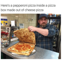 I AM death: Here's a pepperoni pizza inside a pizza  box made out of cheese pizza  cookie  hey  NINE I AM death