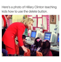 Funny, Hillary Clinton, and Love: Here's a photo of Hillary Clinton teaching  kids how to use the delete button. Love Her