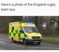 England, Memes, and Rugby: Here's a photo of the England rugby  team bus  RUGBY  MEMES  UESLN  AMBULANCE They're dropping like flies in England 🤕🌹 rugby england autumninternationals englandrugby