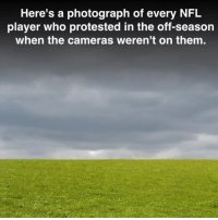 Memes, Nfl, and Wow: Here's a photograph of every NFL  player who protested in the off-season  when the cameras weren't on them. Wow, so heroic