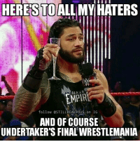 Memes, Wcw, and Wwe Raw: HERES  HATERS  STOALLMY LMPIR  follow @STILL REALTOUS on IG  AND OF COURSE  UNDERTAKER'S FINAL WIRESTLEMANIA Bahaha incoming hatemail romanreigns wwe raw wwememes love laugh follow memes lol haha share like stillrealradio stillrealtous burn smackdownlive nxt faf wwf njpw luchaunderground tna roh wcw dankmemes