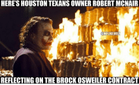 Some people just want to watch [their team's Super Bowl chances] burn: HERE'S HOUSTON TEXANSOWNER ROBERT MCNAIR  CONFLMEMEZ  REFLECTING ON THE BROCK OSWEILER CONTRACT Some people just want to watch [their team's Super Bowl chances] burn
