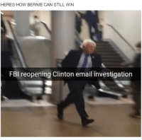Fbi, Memes, and Email: HERES HOW BERNIE CAN STILL WIN  FBI reopening Clinton email investigation Sad! Sent by Mike, a supporter.