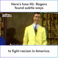 "Mr. Rogers used his show to fight racism in so many ways.: Here's how Mr. Rogers  found subtle ways  attn:  ""MISTER ROGERS NEIG  RADIO CENTER (1969)  to fight racism in America Mr. Rogers used his show to fight racism in so many ways."