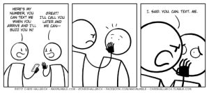 Facebook, Texting, and Tumblr: HERE'S MY  I. SAID. You. CAN. TEXT. ME.  R, YOu  CAN TEXT ME  WHEN YOu  ARRIVE AND I'LL  BUZz You IN!  GREAT!  I'LL CALL YOu  LATER AND  WE CAN-  ©2017 CHRIS HALLBECK . MAXIMUMBLE.COM . @CHRISHALLBECK . FACEBOOK.COM/MAXIMUMBLE . CHRISHALLBECK.TUMBLR.COM Numbers.