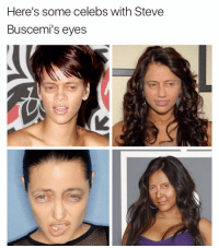 Follow @champagneemojis for the dankest memes: Here's some celebs with Steve  Buscemi's eyes Follow @champagneemojis for the dankest memes