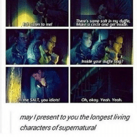 Ok so the most recent episode of Shadowhunters has me shook. I won't spoil it for anyone who hasn't seen it, but for anyone who has: DM ME I NEED SOMEONE TO CRY WITH! 😭😭😭 - spn spncw spnfans spnfan spnfamily spnfandom supernatural supernaturalcw supernaturalfans supernaturalfan supernaturalfamily supernaturalfandom destiel destielforever j2 brothers winchester akf yana lyf jensenackles bigbrother deanwinchester squirrel ghostfacers shadowhunters malec aleclightwood magnusbane: here's some salt in mu duffle,  Edisten to me!  e a crcle and get nside.  Inside your dujjle bag?  n the SALT, you idiots!  Oh, okay. Yeah Yeah.  may Ipresent to you the longest living  characters ofsupernatural Ok so the most recent episode of Shadowhunters has me shook. I won't spoil it for anyone who hasn't seen it, but for anyone who has: DM ME I NEED SOMEONE TO CRY WITH! 😭😭😭 - spn spncw spnfans spnfan spnfamily spnfandom supernatural supernaturalcw supernaturalfans supernaturalfan supernaturalfamily supernaturalfandom destiel destielforever j2 brothers winchester akf yana lyf jensenackles bigbrother deanwinchester squirrel ghostfacers shadowhunters malec aleclightwood magnusbane