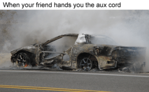 """heres the aux bro dont play trash"": ""heres the aux bro dont play trash"""