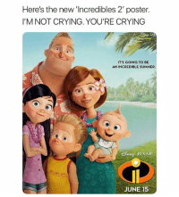Crying, Movies, and Not Crying: Here's the new Incredibles 2' poster.  I'M NOT CRYING. YOU'RE CRYING  IT'S GOING TO BE  AN INCREDIBLE SUMMER  ENE PIXAR  JUNE 15 follow @childhoodmemorie.s for the best videos of your favorite tv shows , movies and more 🎬🌷💫📺🤘🏻😍👀 @childhoodmemorie.s @childhoodmemorie.s