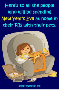 Sounds like a paw'fect plan to me!: Here's to all the people  who will be spending  New Year's Eve at home in  their PJs with their pets.  GOODLIVINGGUIDE. COM Sounds like a paw'fect plan to me!