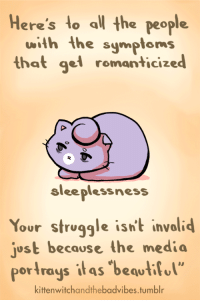 """Struggle, Target, and Tumblr: Here's to all the people.  wilh the symptoms  that gel romanticized  sleeplessness  Your struggle isn't involid  ust because the media  portrays itas """"beavtitl""""  kittenwitchandthebadvibes.tumblr kittenwitchandthebadvibes:YOUR 👏 SYMPTOMS 👏 ARE NOT 👏 YOUR FAULT"""