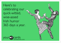 Some Ecard: Here's to  celebrating our  quick-witted,  wise-assed  h humor  365 days a year.  your cards  some ecards.com