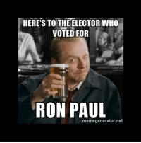 paul: HERE'S TO THE ELECTOR WHO  VOTED FOR  RON PAUL  memegenerator.net
