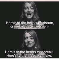 I genuinely enjoyed La La land I thought it was really well done lalaland emmastone ryangosling johnlegend dream dreamer musical cityofstars goldenglobes: Here's to the fools who dream,  crazy as they may seem  Here's to the hearts that break.  Here's to the mess we make I genuinely enjoyed La La land I thought it was really well done lalaland emmastone ryangosling johnlegend dream dreamer musical cityofstars goldenglobes