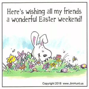 Dank, Easter, and Friends: Here's wishing all my friends  a wonderful Easter weekend!  Copyright 2018 www.JimHunt.us