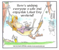 Dank, Hunting, and Labor Day: Here's wishing  everyone a sate and  enjoyable Labor Day  weekend!  Visit Jim Hunt's OFFICIAL website at www.acartoonist.com