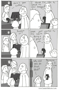 Dad, Coffee, and Job: Here's your I thinkIdo  speak +o  Your manager  Coffee  0  ProblemNopeJus+ anfred To  ay you're all  doing a ?l S  re a  0l 0  job  1)  0  no  Why did because  that  dad  TTC  oYOu do  o Can  www.lunarbaboon.com Id like to speak to your manager