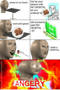 this page is gods gift to the world: her'es your  where is my foond  steank with  NO VEGETAL  as you  ordered sir  did someone  a cool and good  said NO  VEGETAL  S?  Ai taste a  VEGETAL  ANGERM this page is gods gift to the world